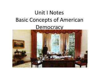 Unit I Notes	 Basic Concepts of American Democracy