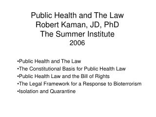 Public Health and The Law Robert Kaman, JD, PhD The Summer Institute 2006