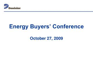 Energy Buyers' Conference October 27, 2009