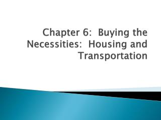 Chapter 6:  Buying the Necessities:  Housing and Transportation