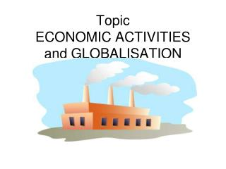 Topic  ECONOMIC ACTIVITIES and GLOBALISATION
