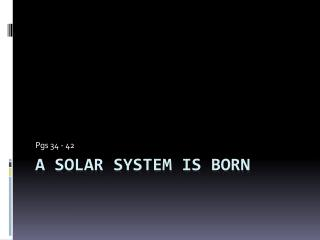 A Solar System is Born