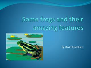 Some frogs and their amazing features