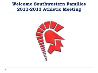 Welcome Southwestern Families 2012-2013 Athletic Meeting