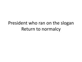President who ran on the slogan Return to normalcy