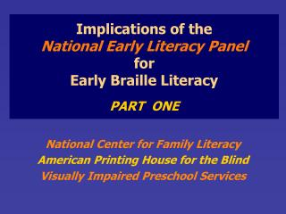 Implications of the  National Early Literacy Panel for  Early Braille Literacy PART  ONE