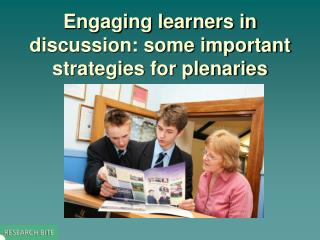 Engaging learners in  discussion: some important strategies  for plenaries