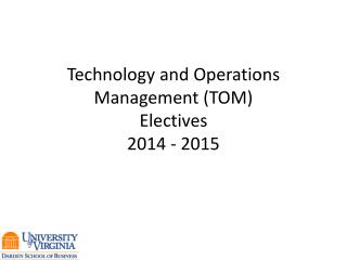 Technology and Operations  M anagement (TOM) Electives 2014  -  2015
