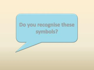 Do you recognise these symbols?