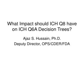 What Impact should ICH Q8 have on ICH Q6A Decision Trees?