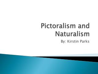 Pictoralism  and Naturalism