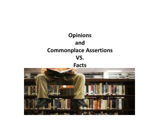 Opinions and Commonplace  Assertions VS. Facts