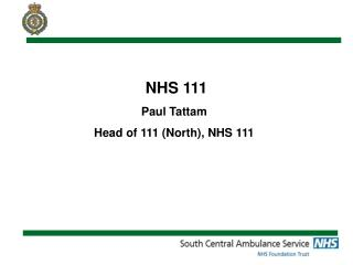 NHS 111 Paul Tattam Head of 111 (North), NHS 111