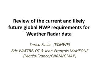 Review of the current and likely future global NWP requirements for Weather Radar data
