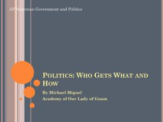 Politics: Who Gets What and How