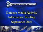 Defense Media Activity Information Briefing September 2007