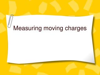 Measuring moving charges