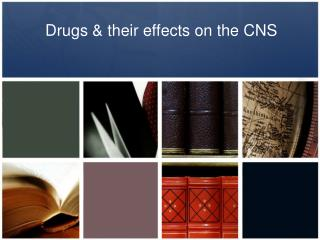 Drugs & their effects on the CNS