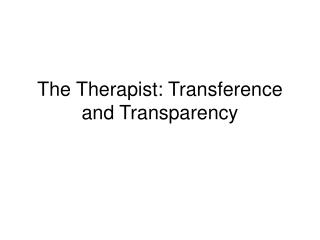 The Therapist: Transference and Transparency