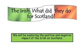 The Irish: What did  they do for Scotland?