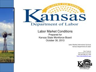 Labor Market Conditions Prepared for Kansas State  Workforce Board October 30,  2013
