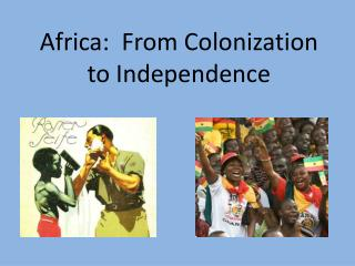 Africa:  From Colonization to Independence