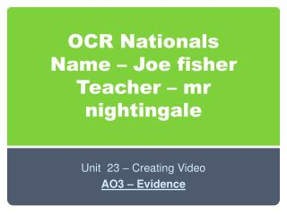OCR Nationals Name –  Joe fisher Teacher  –  mr  nightingale