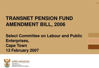TRANSNET PENSION FUND AMENDMENT BILL, 2006 Select Committee on Labour and Public Enterprises,  Cape Town 13 February 200
