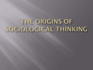 The origins of sociological thinking