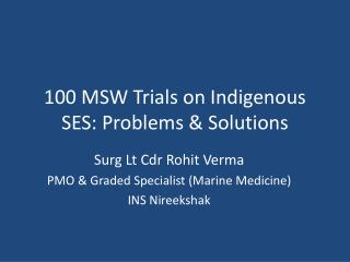 100 MSW Trials on Indigenous SES: Problems & Solutions