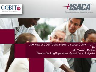 Overview of COBIT5 and Impact on Local Content for IT  By  Mrs Tokunbo  Martins