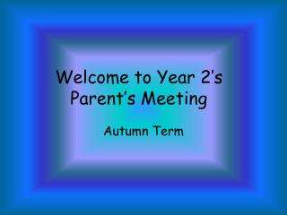 Welcome to Year 2's  Parent's  Meeting