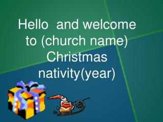 Hello  and welcome to  (church name)  Christmas nativity(year)