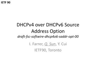 DHCPv4 over DHCPv6 Source Address Option draft-fsc-softwire-dhcp4o6-saddr-opt-00