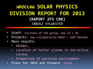 Wrocław  Solar Physics Division report for 2013 (raport ZFS CBK) Janusz Sylwester