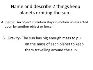 Name and describe 2 things keep planets orbiting the sun.