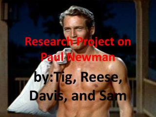 Research Project on  Paul Newman