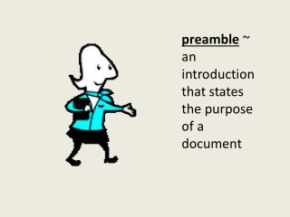 preamble  ~  an introduction that states the purpose of a document