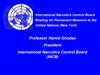 International Narcotics Control Board  Briefing for Permanent Missions to the United Nations New York