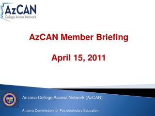 Arizona College Access Network ( AzCAN ) Arizona Commission for Postsecondary Education