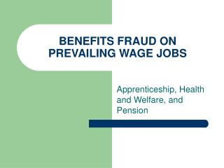 BENEFITS FRAUD ON PREVAILING WAGE JOBS