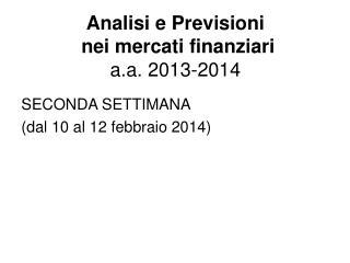 Analisi e Previsioni  nei mercati finanziari a.a . 2013-2014