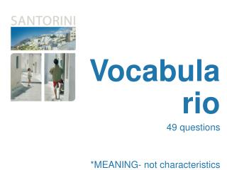 Vocabulario 49 questions * MEANING- not  characteristics  of the  words