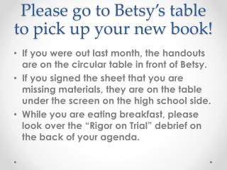 Please go to Betsy's table to pick up your new book!
