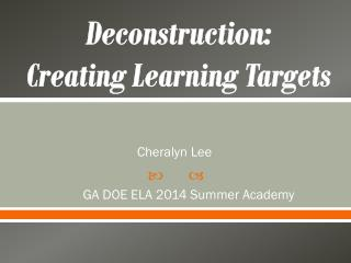 Deconstruction: Creating Learning Targets