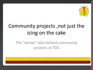 Community projects ,not just the icing on the cake