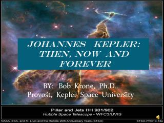 JOHANNES   KEPLER:  THEN, NOW  AND   FOREVER