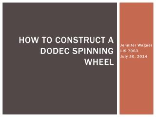 How to Construct a  Dodec  Spinning Wheel