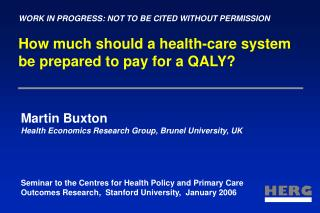 WORK IN PROGRESS: NOT TO BE CITED WITHOUT PERMISSION  How much should a health-care system be prepared to pay for a QALY