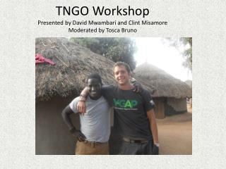 TNGO Workshop Presented by David  Mwambari  and Clint  Misamore Moderated by Tosca Bruno